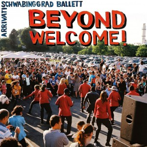 Schwabinggrad Ballett / Arrivati