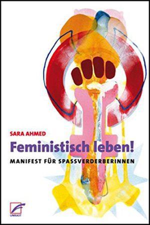 Sara Ahmed: Feministisch leben! Manifest für Spaßverderberinnen.
