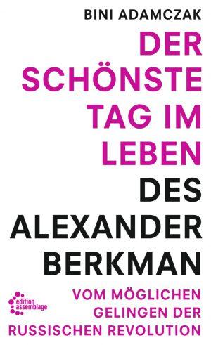 Bini Adamczak: Der schönste Tag im Leben des Alexander Berkman