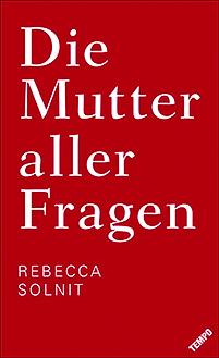 Rebecca Solnit: Die Mutter aller Fragen