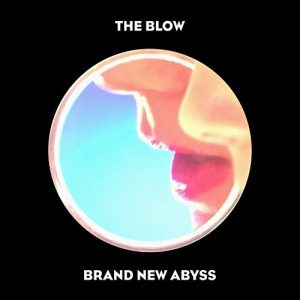 The Blow: Banrd New Abyss