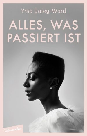 Yrsa Daley-Ward: Alles, was passiert is