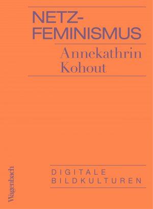 Annekathrin Kohout: Netzfeminimus