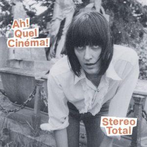 Stereo Total: Ah! Quel Cinéma!