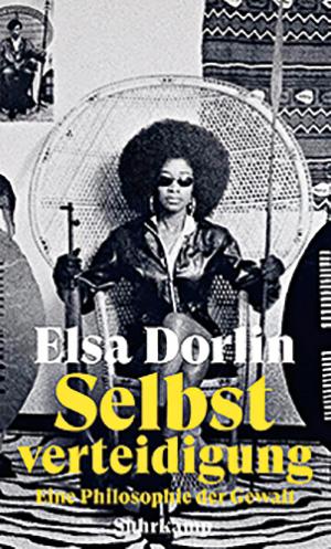 Elsa Dorin: Selbstverteidigung - Eine Philosophie der Gewalt