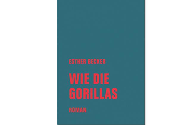 Esther Becker: Wie die Gorillas