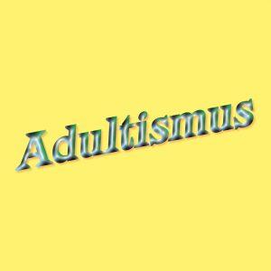 Thumbnail Hä? Was heißt denn: Adultismus